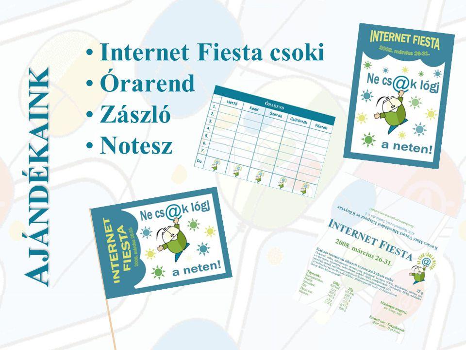 •Internet Fiesta csoki •Órarend •Zászló •Notesz A JÁNDÉKAINK