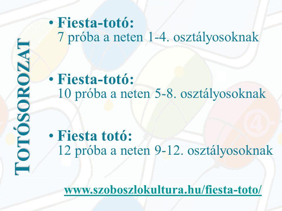 T OTÓSOROZAT •Fiesta-totó: 7 próba a neten 1-4. osztályosoknak •Fiesta-totó: 10 próba a neten 5-8.