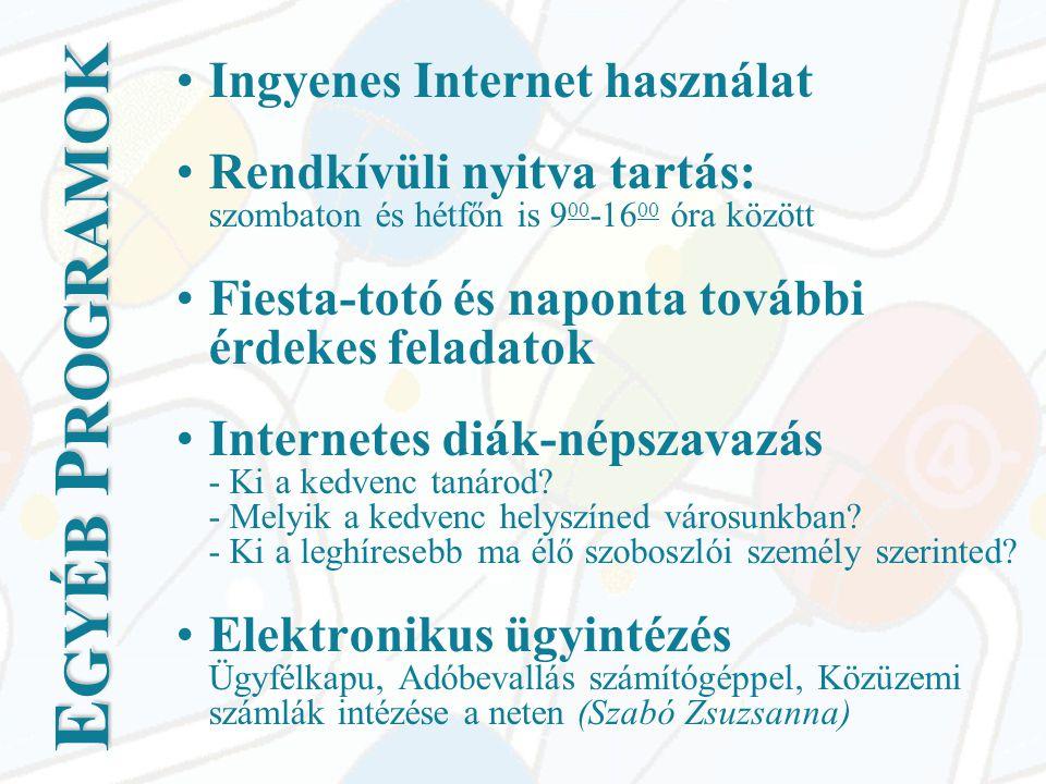 E GYÉB P ROGRAMOK •Ingyenes Internet használat •Rendkívüli nyitva tartás: szombaton és hétfőn is 9 00 -16 00 óra között •Fiesta-totó és naponta további érdekes feladatok •Internetes diák-népszavazás - Ki a kedvenc tanárod.