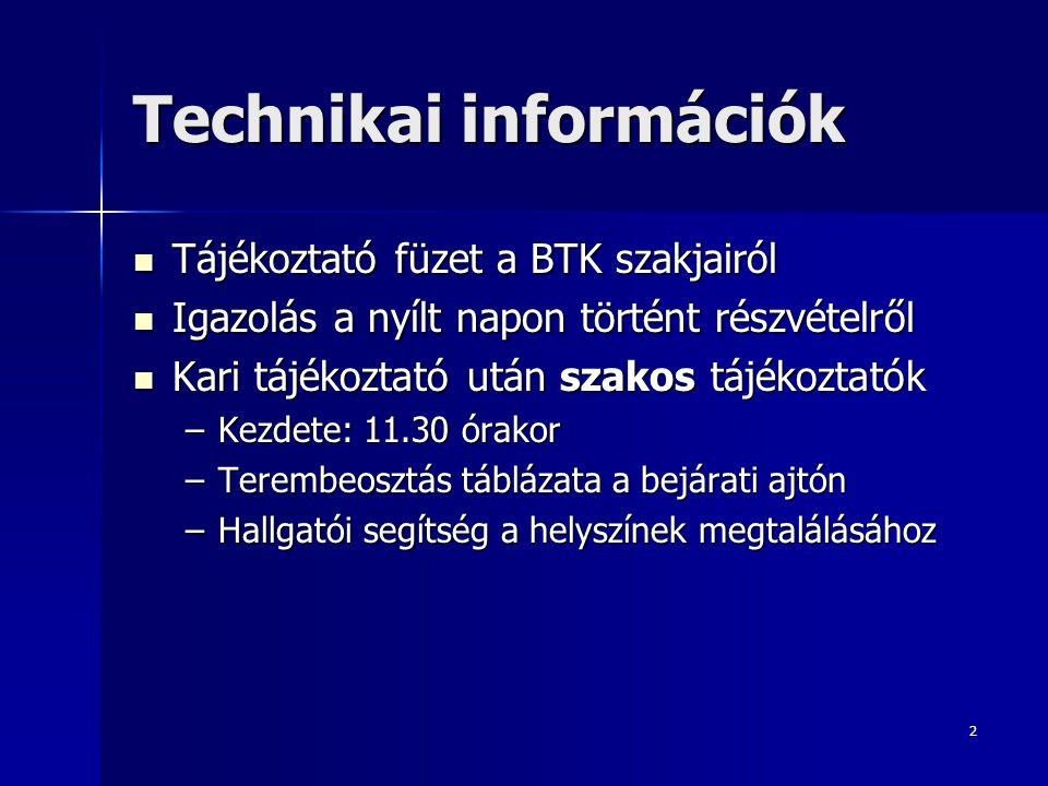2 Technikai információk  Tájékoztató füzet a BTK szakjairól  Igazolás a nyílt napon történt részvételről  Kari tájékoztató után szakos tájékoztatók