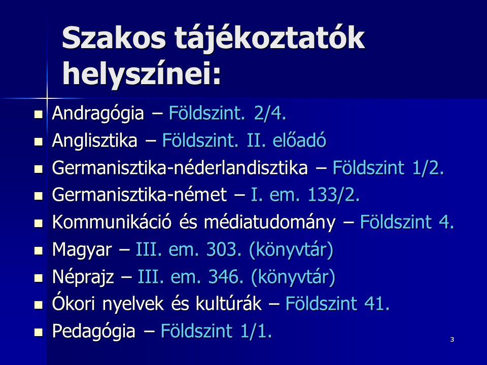 3 Szakos tájékoztatók helyszínei:  Andragógia – Földszint. 2/4.  Anglisztika – Földszint. II. előadó  Germanisztika-néderlandisztika – Földszint 1/