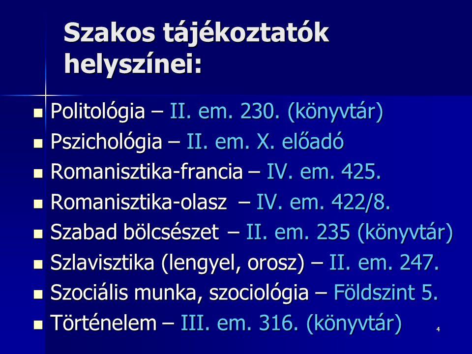 4 Szakos tájékoztatók helyszínei:  Politológia – II. em. 230. (könyvtár)  Pszichológia – II. em. X. előadó  Romanisztika-francia – IV. em. 425.  R