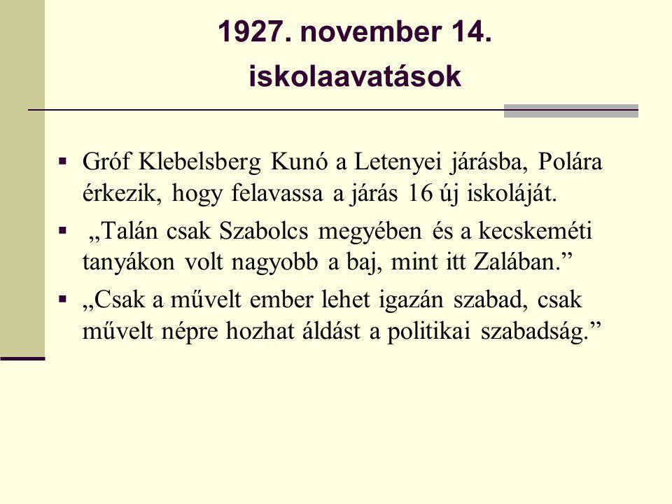 """1927. november 14. iskolaavatások  Gróf Klebelsberg Kunó a Letenyei járásba, Polára érkezik, hogy felavassa a járás 16 új iskoláját.  """"Talán csak Sz"""