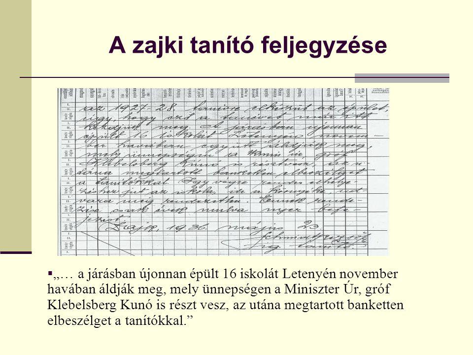 """A zajki tanító feljegyzése  """"… a járásban újonnan épült 16 iskolát Letenyén november havában áldják meg, mely ünnepségen a Miniszter Úr, gróf Klebelsberg Kunó is részt vesz, az utána megtartott banketten elbeszélget a tanítókkal."""