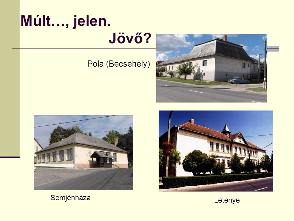 Múlt…, jelen. Jövő? Pola (Becsehely) Semjénháza Letenye