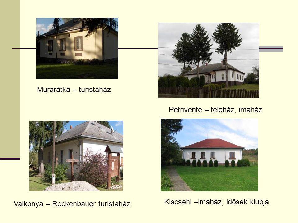 Petrivente – teleház, imaház Murarátka – turistaház Valkonya – Rockenbauer turistaház Kiscsehi –imaház, idősek klubja