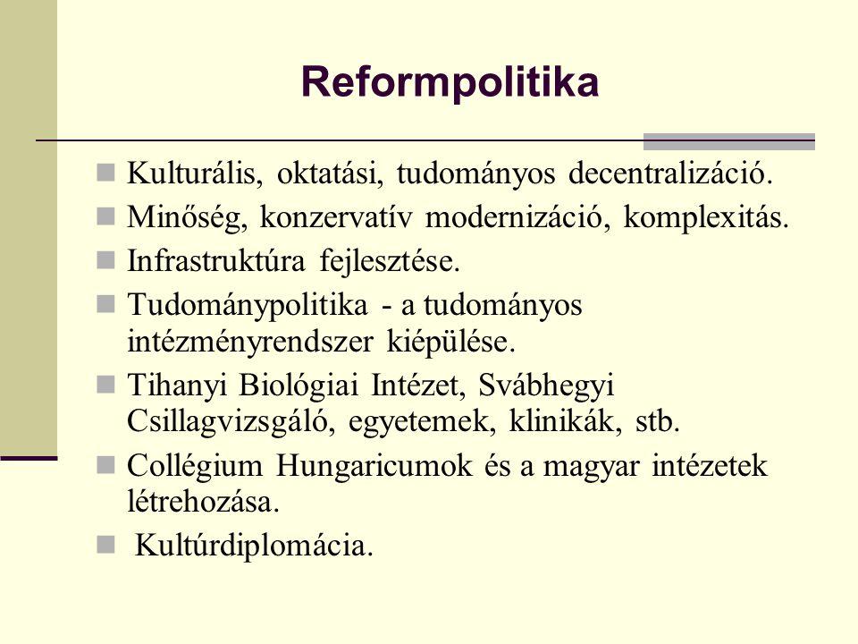 Reformpolitika  Kulturális, oktatási, tudományos decentralizáció.  Minőség, konzervatív modernizáció, komplexitás.  Infrastruktúra fejlesztése.  T