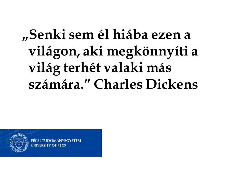 """""""Senki sem él hiába ezen a világon, aki megkönnyíti a világ terhét valaki más számára. Charles Dickens"""