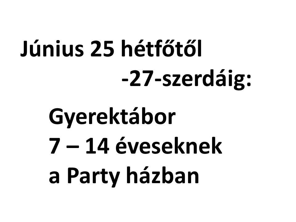 Gyerektábor 7 – 14 éveseknek a Party házban Június 25 hétfőtől -27-szerdáig:
