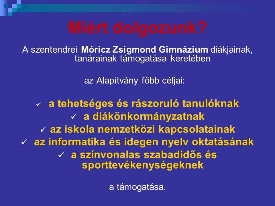 Miért dolgozunk? A szentendrei Móricz Zsigmond Gimnázium diákjainak, tanárainak támogatása keretében az Alapítvány főbb céljai:  a tehetséges és rász