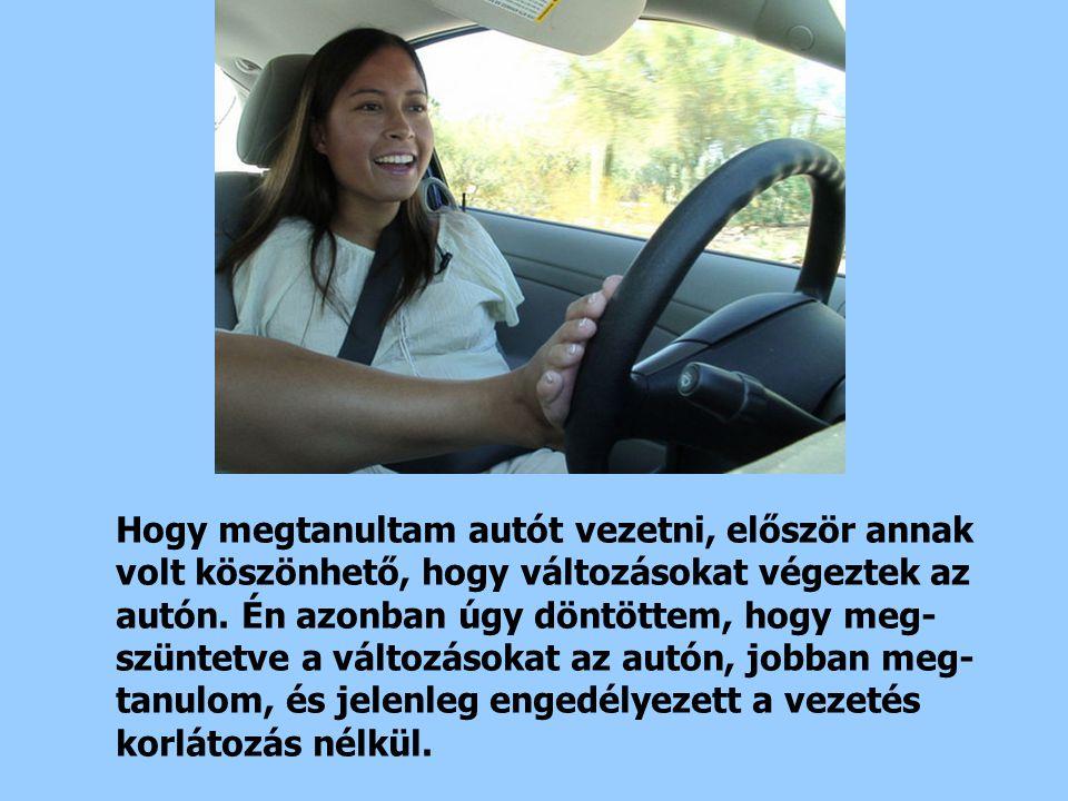 Hogy megtanultam autót vezetni, először annak volt köszönhető, hogy változásokat végeztek az autón.