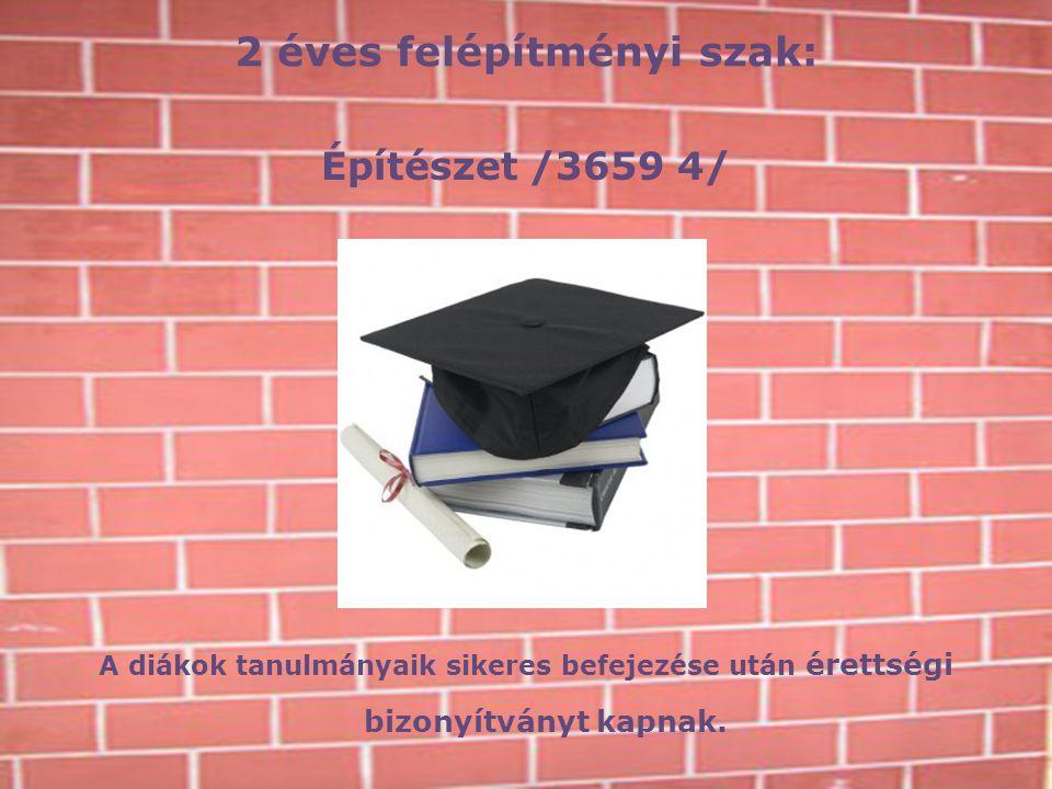 2 éves felépítményi szak: Építészet /3659 4/ A diákok tanulmányaik sikeres befejezése után érettségi bizonyítványt kapnak.