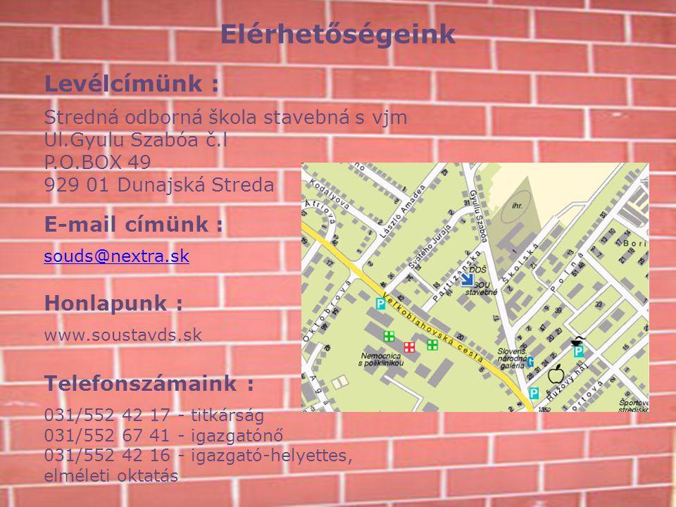 Levélcímünk : Stredná odborná škola stavebná s vjm Ul.Gyulu Szabóa č.l P.O.BOX 49 929 01 Dunajská Streda Telefonszámaink : 031/552 42 17 - titkárság 0