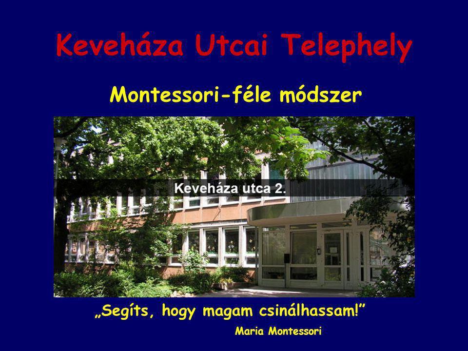 """Keveháza Utcai Telephely Montessori-féle módszer """"Segíts, hogy magam csinálhassam! Maria Montessori"""