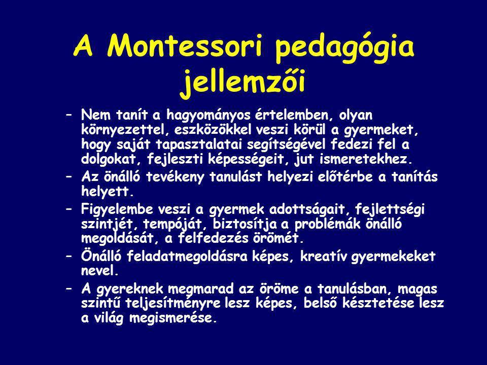 A Montessori pedagógia jellemzői –Nem tanít a hagyományos értelemben, olyan környezettel, eszközökkel veszi körül a gyermeket, hogy saját tapasztalatai segítségével fedezi fel a dolgokat, fejleszti képességeit, jut ismeretekhez.