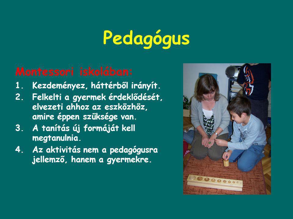 A Montessori pedagógia jellemzői –Nem tanít a hagyományos értelemben, olyan környezettel, eszközökkel veszi körül a gyermeket, hogy saját tapasztalata