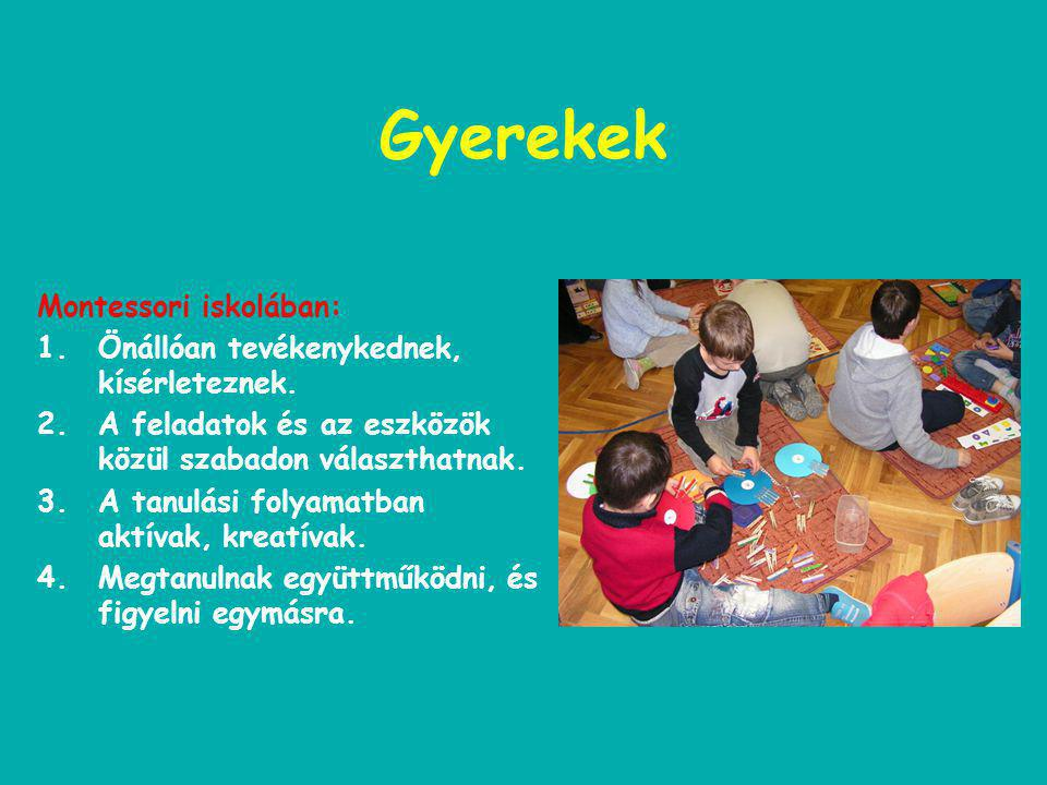 Pedagógus Montessori iskolában: 1.Kezdeményez, háttérből irányít. 2.Felkelti a gyermek érdeklődését, elvezeti ahhoz az eszközhöz, amire éppen szüksége