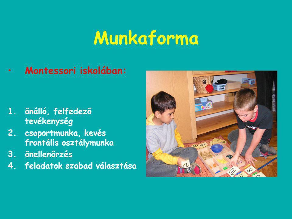 Munkaforma •Montessori iskolában: 1.önálló, felfedező tevékenység 2.csoportmunka, kevés frontális osztálymunka 3.önellenőrzés 4.feladatok szabad választása