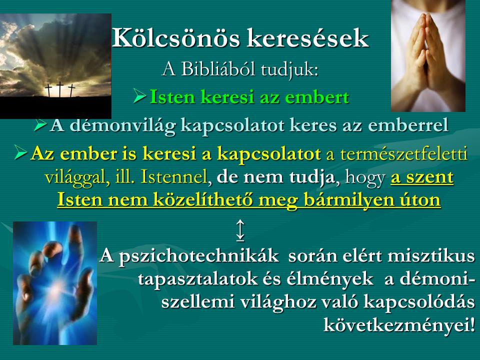 Kölcsönös keresések A Bibliából tudjuk:  Isten keresi az embert  A démonvilág kapcsolatot keres az emberrel  Az ember is keresi a kapcsolatot a természetfeletti világgal, ill.