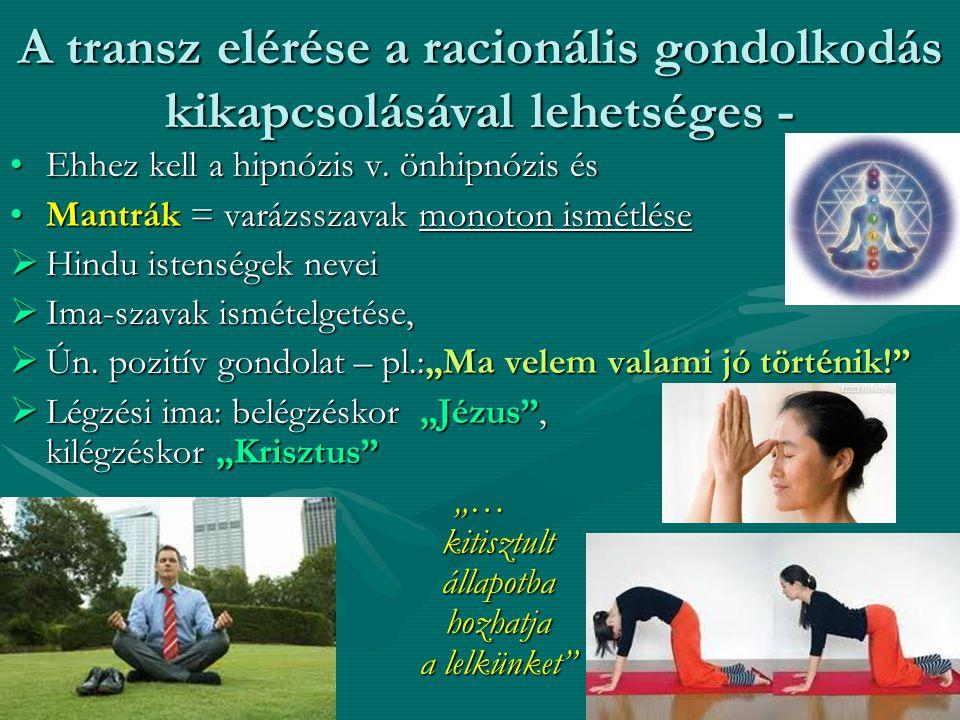A transz elérése a racionális gondolkodás kikapcsolásával lehetséges - •Ehhez kell a hipnózis v.