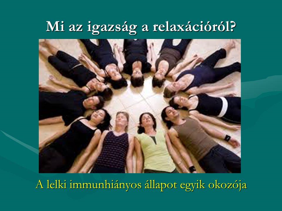 Mi az igazság a relaxációról? A lelki immunhiányos állapot egyik okozója