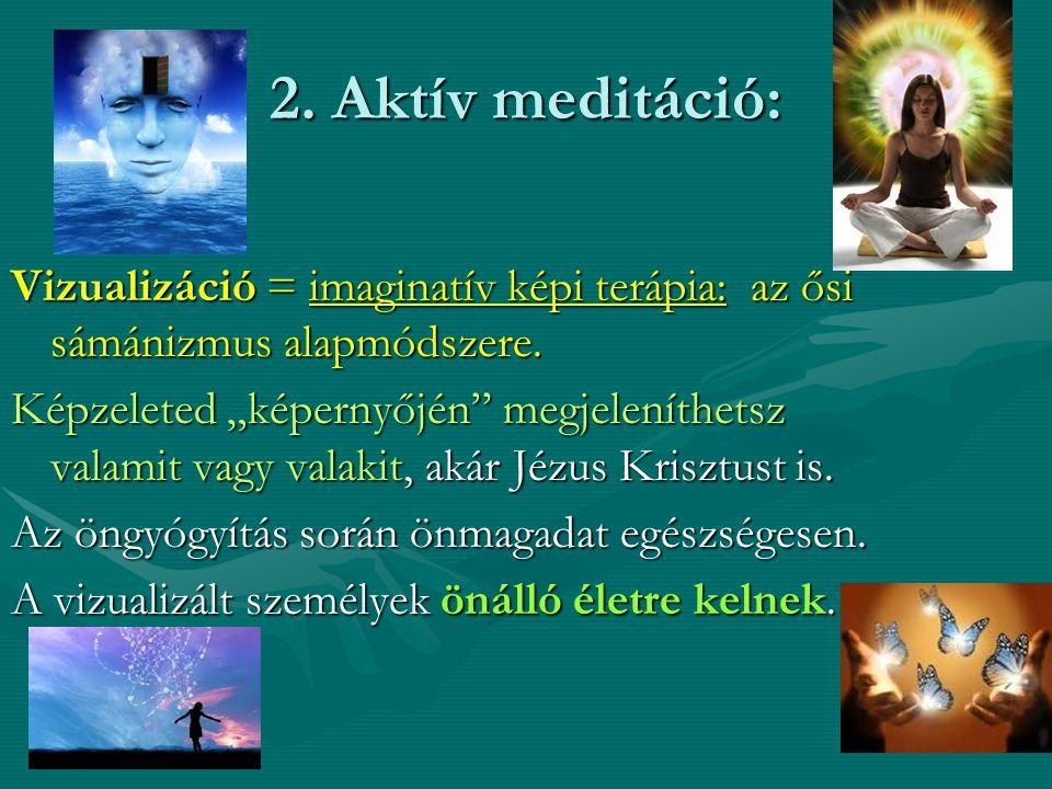 2.Aktív meditáció: Vizualizáció = imaginatív képi terápia: az ősi sámánizmus alapmódszere.
