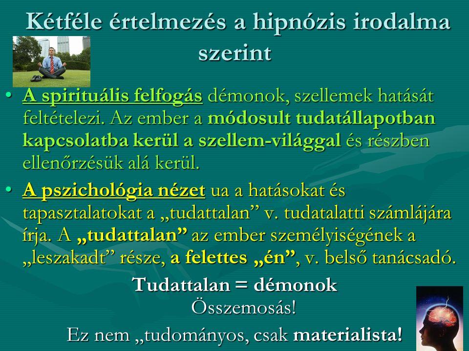Kétféle értelmezés a hipnózis irodalma szerint Kétféle értelmezés a hipnózis irodalma szerint •A spirituális felfogás démonok, szellemek hatását feltételezi.
