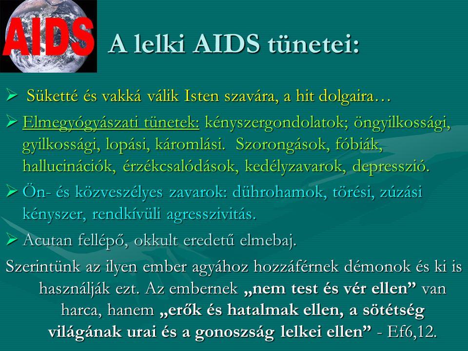 A lelki AIDS tünetei:  Süketté és vakká válik Isten szavára, a hit dolgaira…  Elmegyógyászati tünetek: kényszergondolatok; öngyilkossági, gyilkossági, lopási, káromlási.