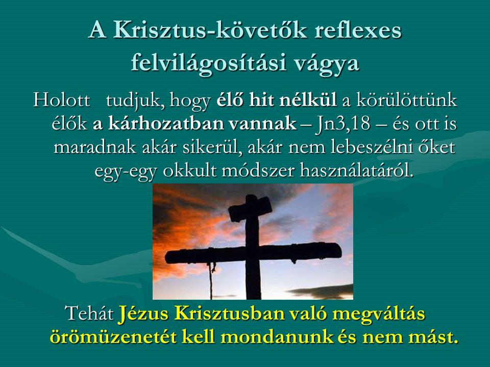 A Krisztus-követők reflexes felvilágosítási vágya Holott tudjuk, hogy élő hit nélkül a körülöttünk élők a kárhozatban vannak – Jn3,18 – és ott is maradnak akár sikerül, akár nem lebeszélni őket egy-egy okkult módszer használatáról.
