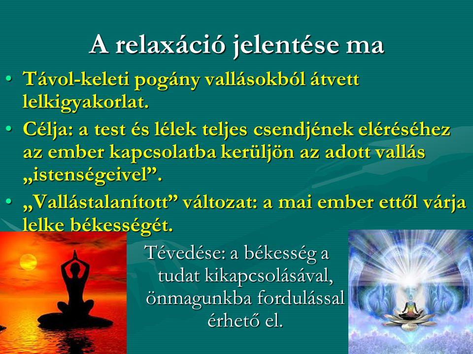 A relaxáció – meditáció célja - függetlenül attól, hogy hindu, buddhista, iszlám vagy keresztény meditációról van szó - •a test-lélek teljes csendje, •a stressz leépítése, •a transz elérése v.