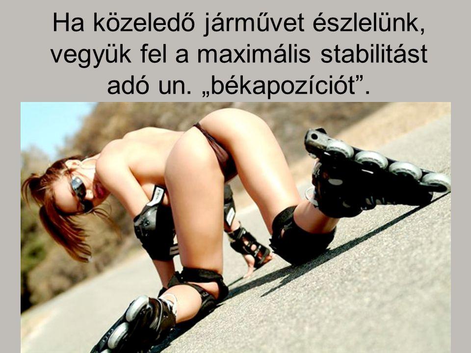 """Ha közeledő járművet észlelünk, vegyük fel a maximális stabilitást adó un. """"békapozíciót ."""