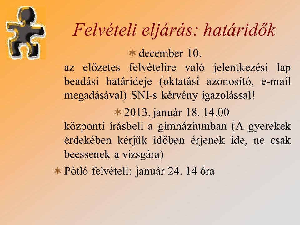 Felvételi eljárás: határidők  december 10. az előzetes felvételire való jelentkezési lap beadási határideje (oktatási azonosító, e-mail megadásával)