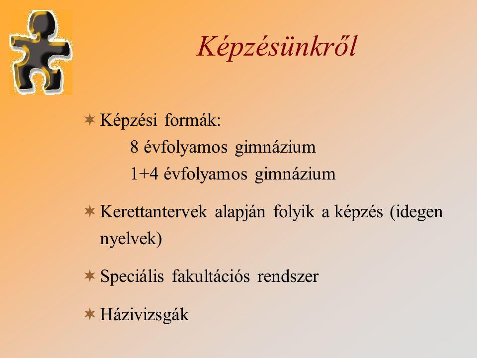 Képzésünkről  Képzési formák: 8 évfolyamos gimnázium 1+4 évfolyamos gimnázium  Kerettantervek alapján folyik a képzés (idegen nyelvek)  Speciális f