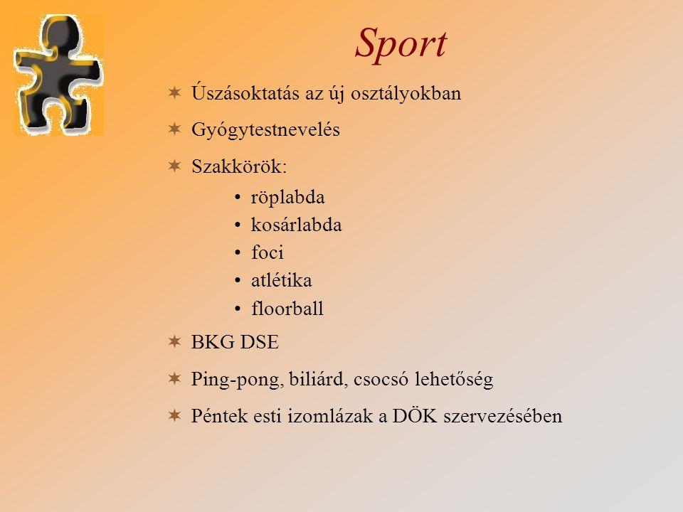 Sport  Úszásoktatás az új osztályokban  Gyógytestnevelés  Szakkörök: •röplabda •kosárlabda •foci •atlétika •floorball  BKG DSE  Ping-pong, biliár