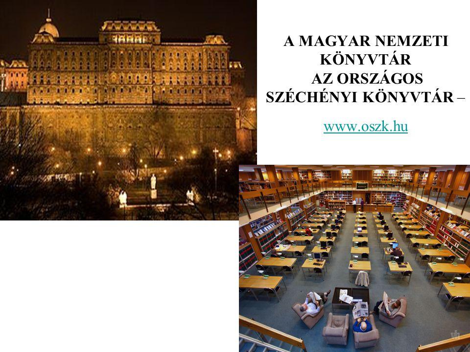 A MAGYAR NEMZETI KÖNYVTÁR AZ ORSZÁGOS SZÉCHÉNYI KÖNYVTÁR – www.oszk.hu www.oszk.hu