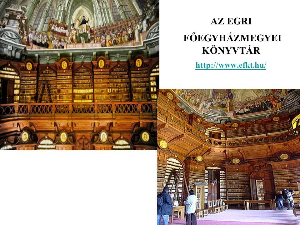 AZ EGRI FŐEGYHÁZMEGYEI KÖNYVTÁR http://www.efkt.hu/ http://www.efkt.hu/