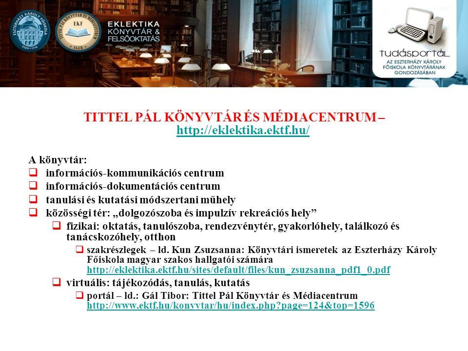 TITTEL PÁL KÖNYVTÁR ÉS MÉDIACENTRUM – http://eklektika.ektf.hu/ http://eklektika.ektf.hu/ A könyvtár:  információs-kommunikációs centrum  információ