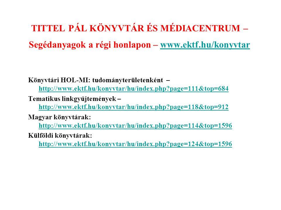TITTEL PÁL KÖNYVTÁR ÉS MÉDIACENTRUM – Segédanyagok a régi honlapon – www.ektf.hu/konyvtarwww.ektf.hu/konyvtar Könyvtári HOL-MI: tudományterületenként