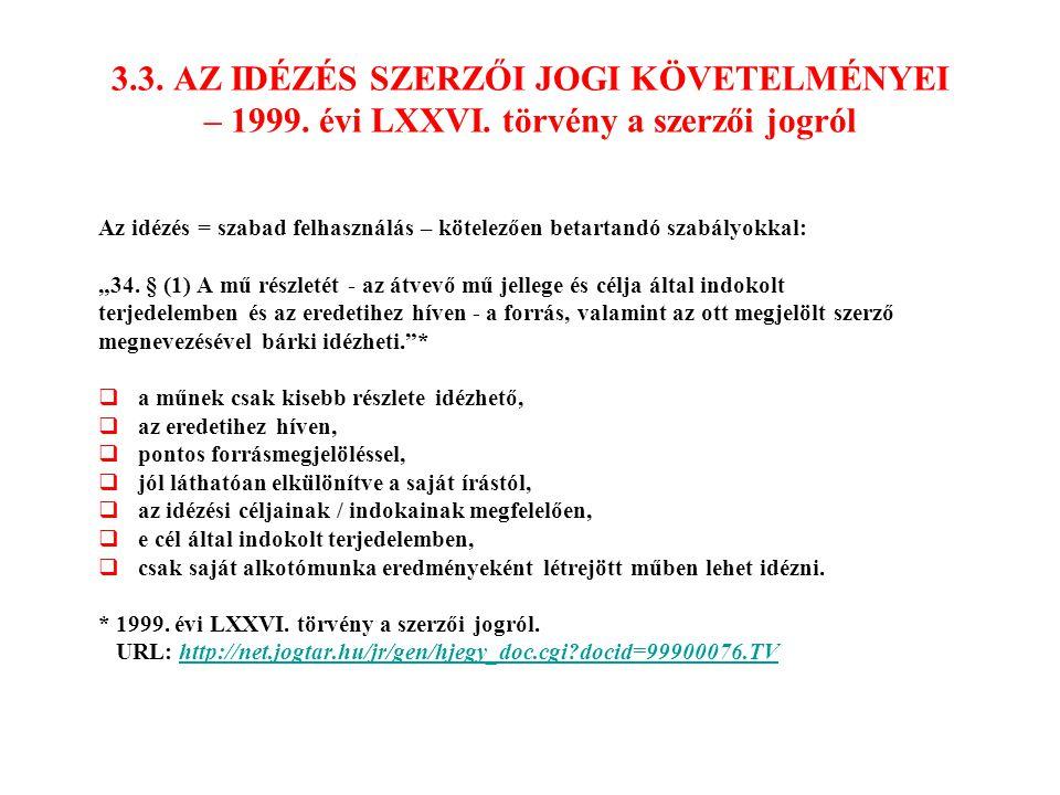 3.3. AZ IDÉZÉS SZERZŐI JOGI KÖVETELMÉNYEI – 1999. évi LXXVI. törvény a szerzői jogról Az idézés = szabad felhasználás – kötelezően betartandó szabályo