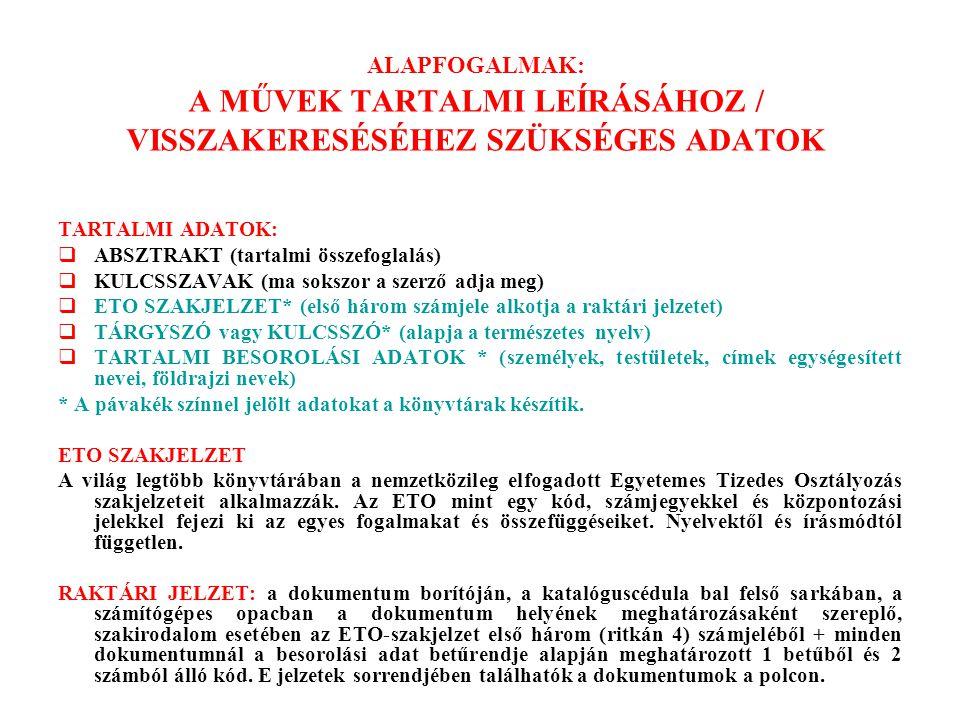 ALAPFOGALMAK: A MŰVEK TARTALMI LEÍRÁSÁHOZ / VISSZAKERESÉSÉHEZ SZÜKSÉGES ADATOK TARTALMI ADATOK:  ABSZTRAKT (tartalmi összefoglalás)  KULCSSZAVAK (ma