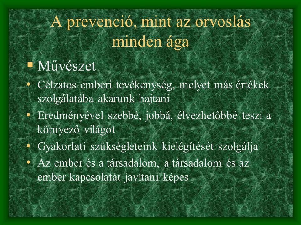 Prevenció  Tudomány, megköveteli: • A megelőzendő betegség ismeretét • A betegség lefolyásának ismeretét • A lefolyás progressziójának ismeretét • A