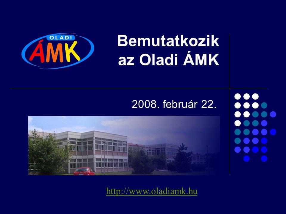Bemutatkozik az Oladi ÁMK 2008. február 22. http://www.oladiamk.hu