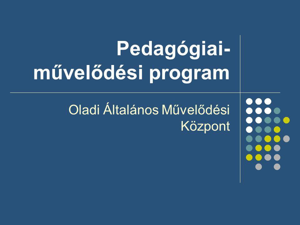 Pedagógiai- művelődési program Oladi Általános Művelődési Központ