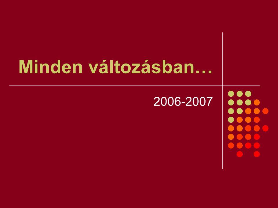 Minden változásban… 2006-2007
