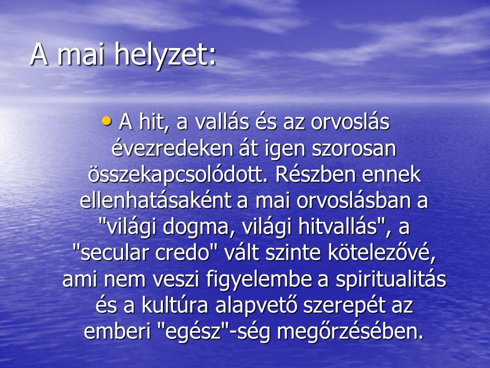 A mai helyzet: • A hit, a vallás és az orvoslás évezredeken át igen szorosan összekapcsolódott. Részben ennek ellenhatásaként a mai orvoslásban a