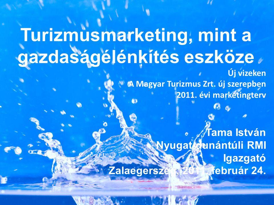 Turizmusmarketing, mint a gazdaságélénkítés eszköze Új vizeken A Magyar Turizmus Zrt.