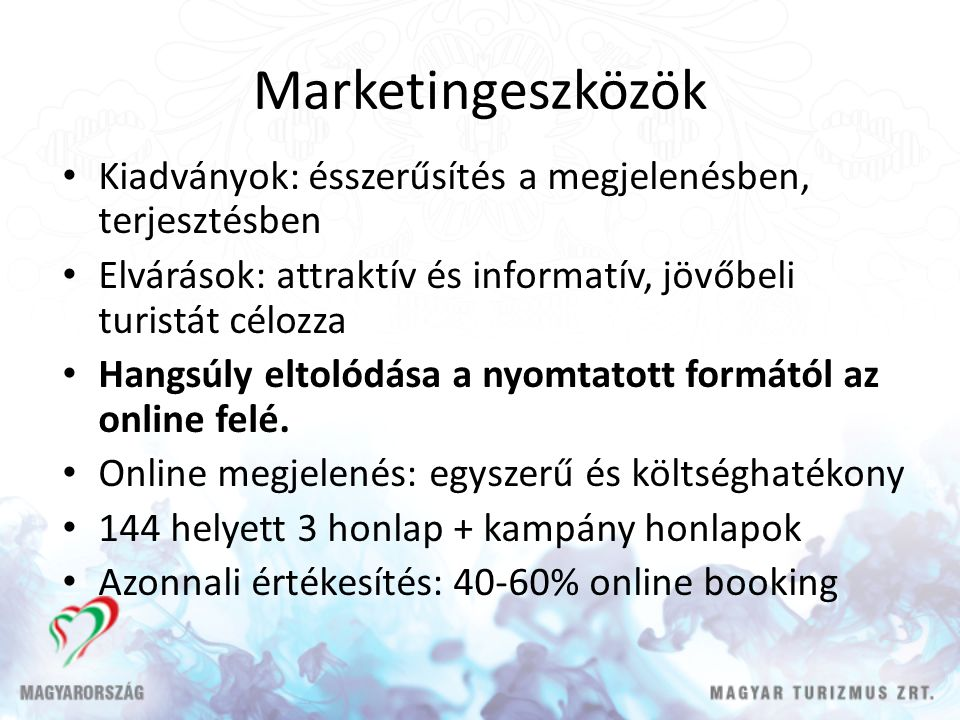 Marketingeszközök • Kiadványok: ésszerűsítés a megjelenésben, terjesztésben • Elvárások: attraktív és informatív, jövőbeli turistát célozza • Hangsúly eltolódása a nyomtatott formától az online felé.