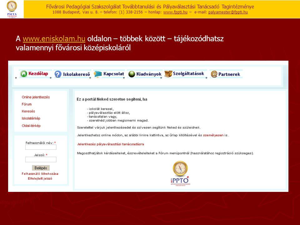 A www.eniskolam.hu oldalon – többek között – tájékozódhatsz valamennyi fővárosi középiskolárólwww.eniskolam.hu Fővárosi Pedagógiai Szakszolgálat Továb