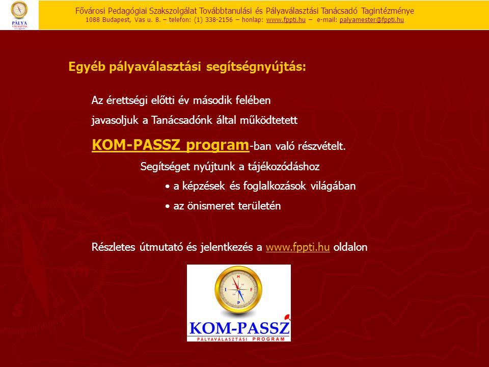 Az érettségi előtti év második felében javasoljuk a Tanácsadónk által működtetett KOM-PASSZ program KOM-PASSZ program -ban való részvételt. Segítséget