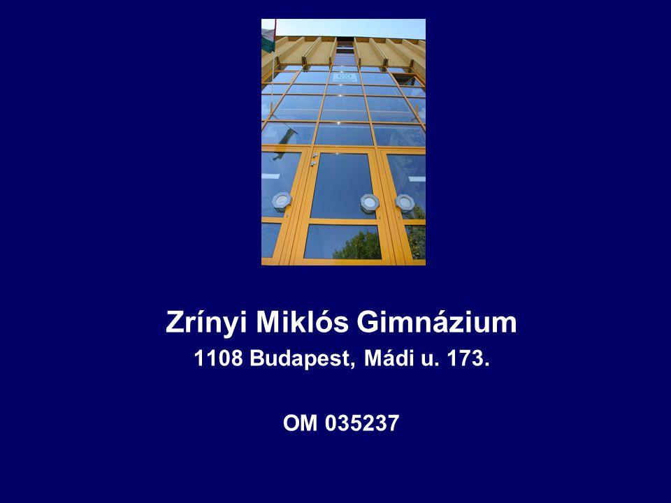 Zrínyi Miklós Gimnázium 1108 Budapest, Mádi u. 173. OM 035237